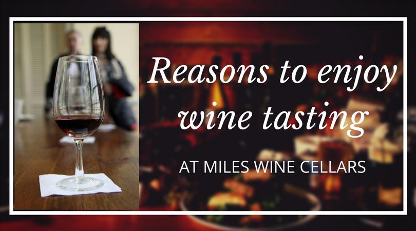 Reasons to enjoy wine tasting at Miles Wine Cellars